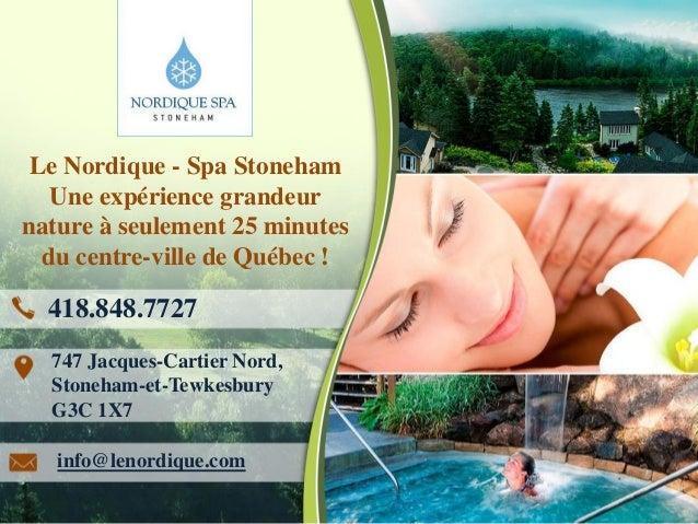Le Nordique - Spa Stoneham  Une expérience grandeur  nature à seulement 25 minutes  du centre-ville de Québec !  418.848.7...