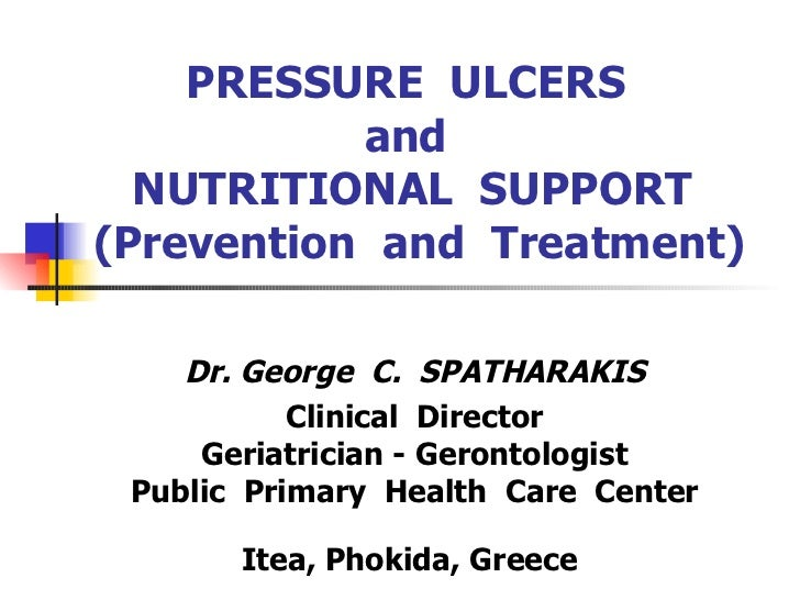 PRESSURE  ULCERS  and  NUTRITIONAL  SUPPORT  (Prevention  and  Treatment) Dr. George  C.  SPATHARAKIS  Clinical  Director ...