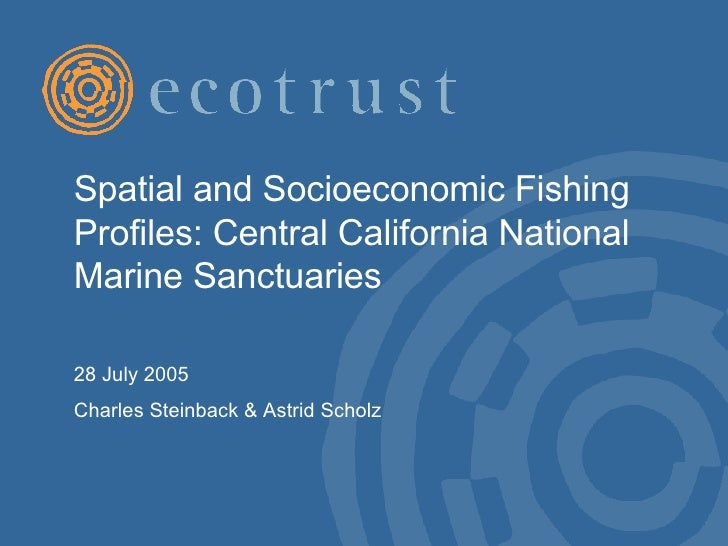 Spatial and Socioeconomic Fishing Profiles: Central California National Marine Sanctuaries  28 July 2005 Charles Steinback...