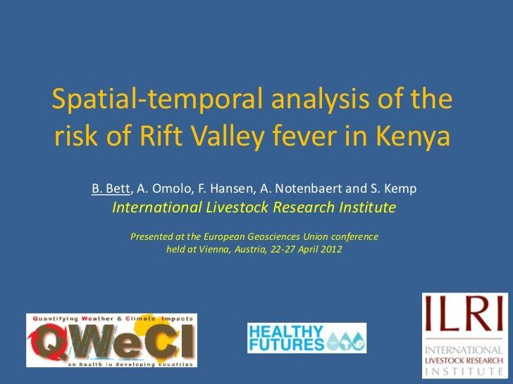 Spatial-temporal analysis of therisk of Rift Valley fever in Kenya   B. Bett, A. Omolo, F. Hansen, A. Notenbaert and S. Ke...