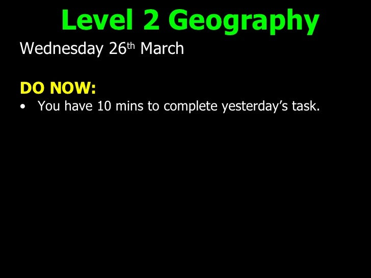 <ul><li>Wednesday 26 th  March </li></ul><ul><li>DO NOW: </li></ul><ul><li>You have 10 mins to complete yesterday's task. ...