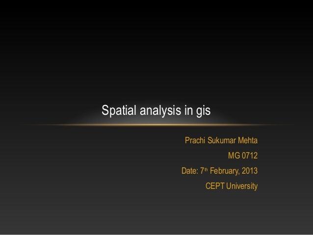 Spatial analysis in gis                 Prachi Sukumar Mehta                              MG 0712                Date: 7th...