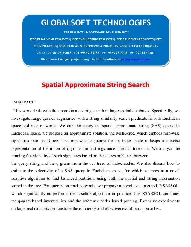 Spatial Approximate String Search ABSTRACT This work deals with the approximate string search in large spatial databases. ...