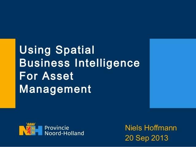 Using Spatial Business Intelligence For Asset Management Niels Hoffmann 20 Sep 2013