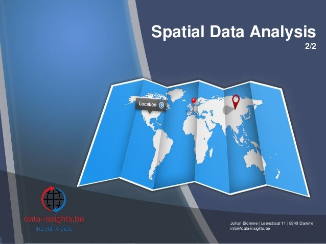 Spatial Data Analysis 2/2 Johan Blomme | Leenstraat 11 | 8340 Damme info@data-insights.be