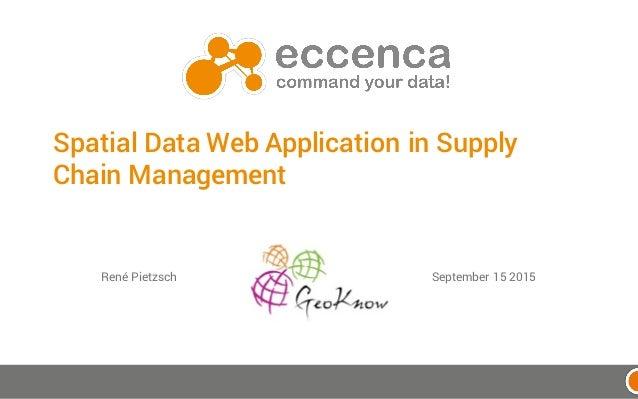 Spatial Data Web Application in Supply Chain Management René Pietzsch September 15 2015