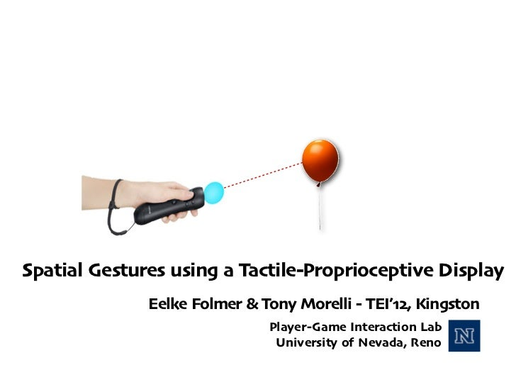 XSpatial Gestures using a Tactile-Proprioceptive Display              Eelke Folmer & Tony Morelli - TEI'12, Kingston      ...