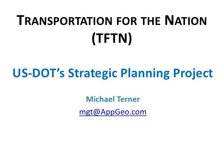 Transportation for the Nation(TFTN)<br />US-DOT's Strategic Planning Project<br />Michael Terner<br />mgt@AppGeo.com<br />