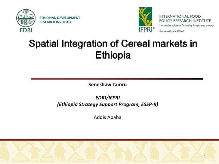 ETHIOPIAN DEVELOPMENT  RESEARCH INSTITUTESpatial Integration of Cereal markets in                Ethiopia                 ...