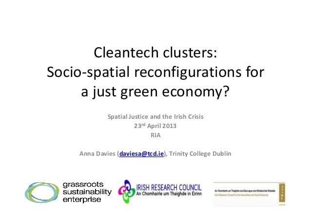 Cleantechclusters:Socio‐spatialreconfigurationsforajustgreeneconomy?SpatialJusticeandtheIrishCrisis23rd April...