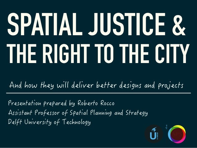 SPATIAL JUSTICE & THE RIGHT TO THE CITY U URBANISM SPS SpatialPlanning&StrategyTUDelft