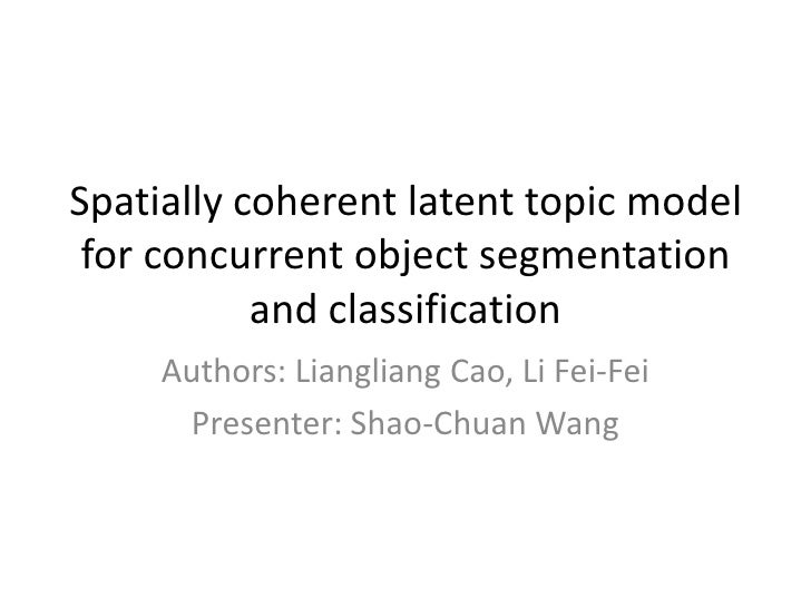 Spatially coherent latent topic model for concurrent object segmentation and classification<br />Authors: Liangliang Cao, ...