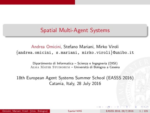 Spatial Multi-Agent Systems Andrea Omicini, Stefano Mariani, Mirko Viroli {andrea.omicini, s.mariani, mirko.viroli}@unibo....
