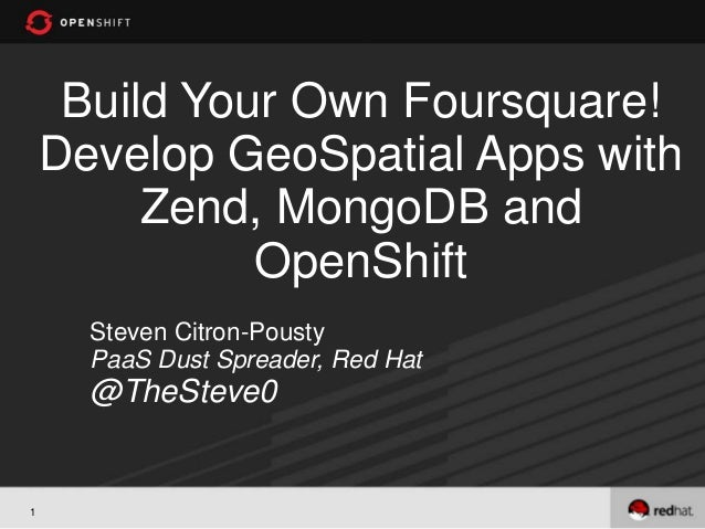 Build Your Own Foursquare!    Develop GeoSpatial Apps with         Zend, MongoDB and              OpenShift      Steven Ci...