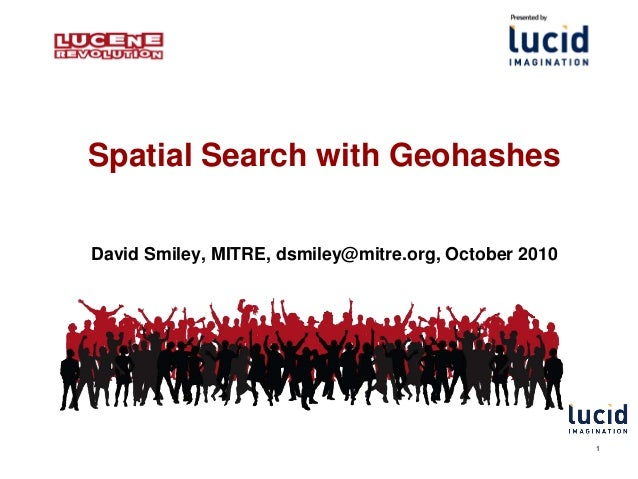 Spatial Search with GeohashesDavid Smiley, MITRE, dsmiley@mitre.org, October 2010                                         ...