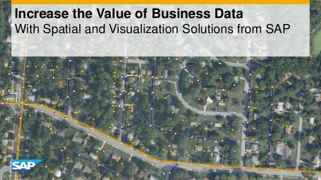 Increase the Value of Business Data With Spatial and Visualization Solutions from SAP