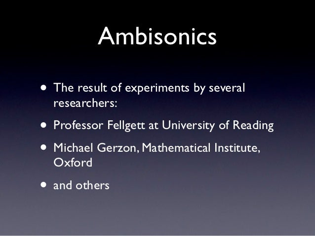 Ambisonics• The result of experiments by several  researchers:• Professor Fellgett at University of Reading• Michael Gerzo...