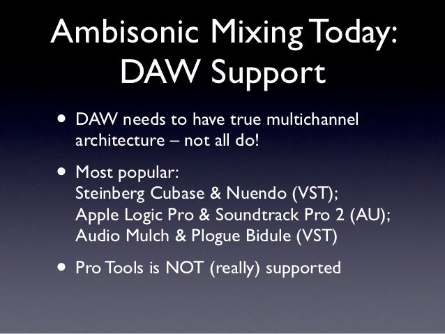 Ambisonic Mixing Today:   DAW Support• DAW needs to have true multichannel  architecture – not all do!• Most popular:  Ste...