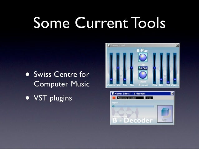 Some Current Tools• Swiss Centre for  Computer Music• VST plugins