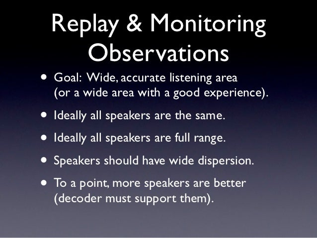 Replay & Monitoring     Observations• Goal: Wide, accurate listening area  (or a wide area with a good experience).• Ideal...