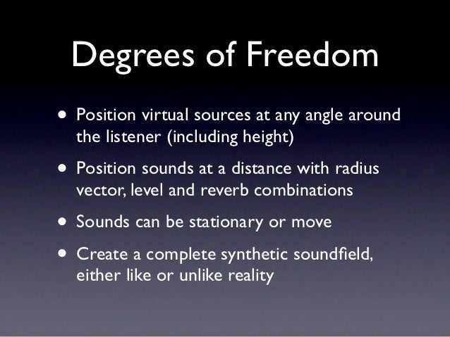 Degrees of Freedom• Position virtual sources at any angle around  the listener (including height)• Position sounds at a di...