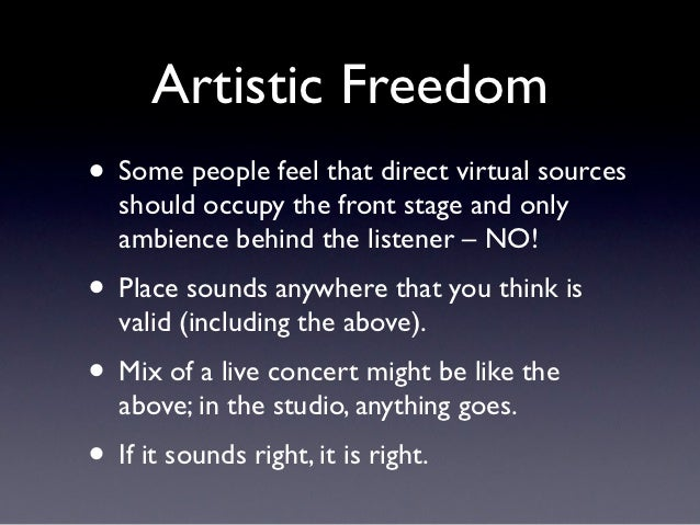 Artistic Freedom• Some people feel that direct virtual sources   should occupy the front stage and only   ambience behind ...