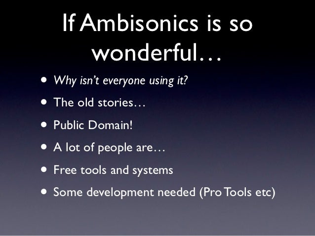 If Ambisonics is so       wonderful…• Why isn't everyone using it?• The old stories…• Public Domain!• A lot of people are…...