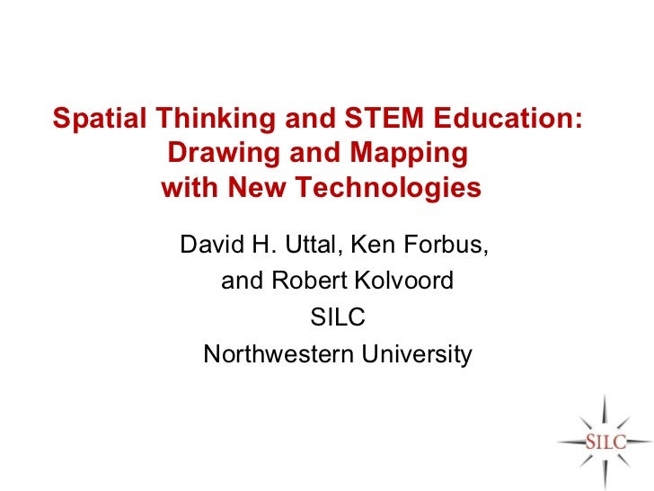 Spatial Thinking and STEM Education:         Drawing and Mapping        with New Technologies        David H. Uttal, Ken F...