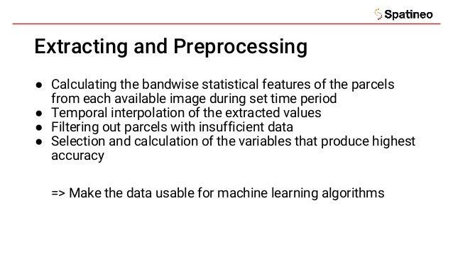 Extracting and Preprocessing ● Calculating the bandwise statistical features of the parcels from each available image duri...