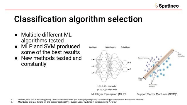 Classification algorithm selection ● Multiple different ML algorithms tested ● MLP and SVM produced some of the best resul...