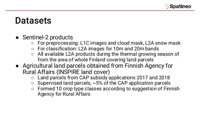 Datasets ● Sentinel-2 products ○ For preprocessing: L1C images and cloud mask, L2A snow mask ○ For classification: L2A ima...