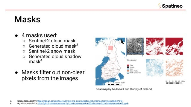 Masks ● 4 masks used: ○ Sentinel-2 cloud mask ○ Generated cloud mask3 ○ Sentinel-2 snow mask ○ Generated cloud shadow mask...