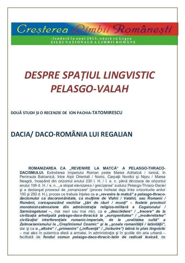 DESPRE SPAȚIUL LINGVISTIC PELASGO-VALAH DOUĂ STUDII ȘI O RECENZIE DE ION PACHIA-TATOMIRESCU DACIA/ DACO-ROMÂNIA LUI REGALI...