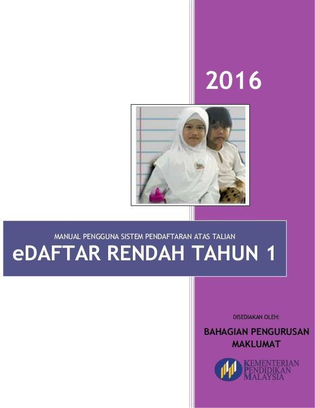 2016 MANUAL PENGGUNA SISTEM PENDAFTARAN ATAS TALIAN eDAFTAR RENDAH TAHUN 1 DISEDIAKAN OLEH: BAHAGIAN PENGURUSAN MAKLUMAT