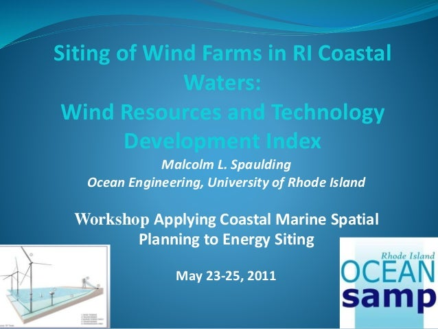 Siting of Wind Farms in RI Coastal Waters: Wind Resources and Technology Development Index Malcolm L. Spaulding Ocean Engi...