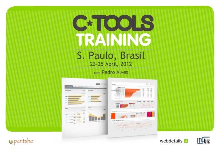 C*Tools Traning - Curso de criação de Dashboards utilizando as ferramentas C (Pentaho) com Pedro Alves - São Paulo - 23 a ...