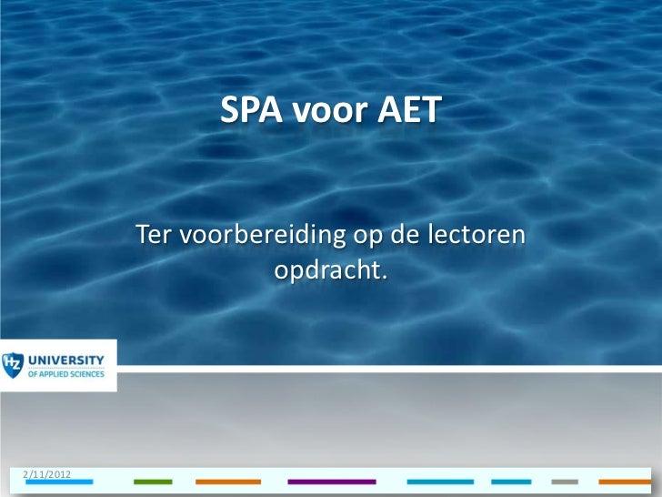 SPA voor AET            Ter voorbereiding op de lectoren                       opdracht.2/11/2012