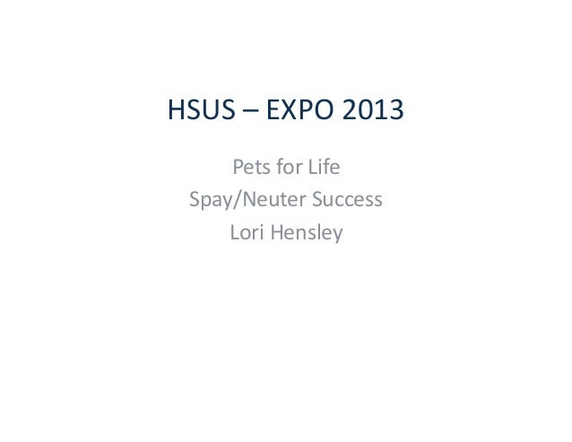 HSUS  –  EXPO  2013   Pets  for  Life   Spay/Neuter  Success   Lori  Hensley