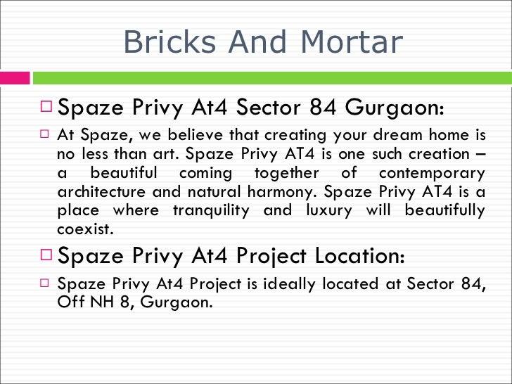 Bricks And Mortar <ul><li>Spaze Privy At4 Sector 84 Gurgaon: </li></ul><ul><li>At Spaze, we believe that creating your dre...