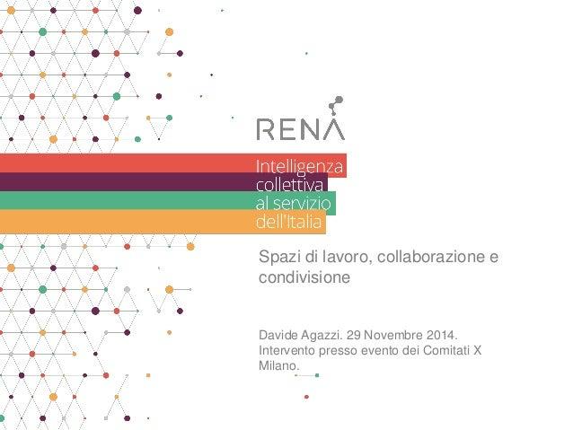 Spazi di lavoro, collaborazione e condivisione  Davide Agazzi. 29 Novembre 2014. Intervento presso evento dei Comitati X M...