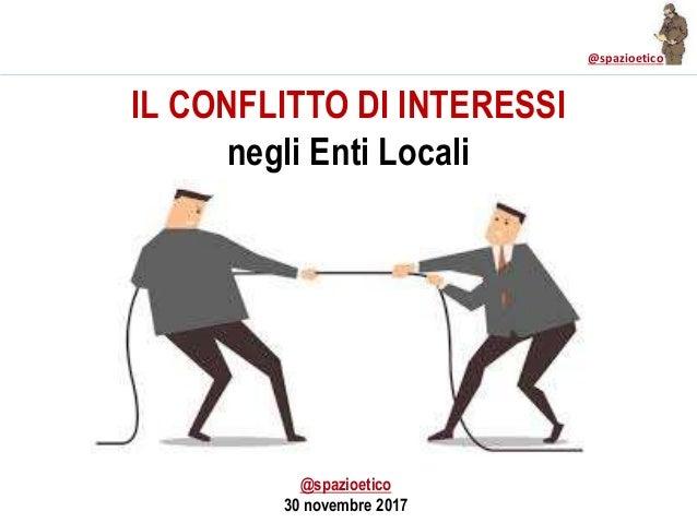 @spazioetico IL CONFLITTO DI INTERESSI negli Enti Locali @spazioetico 30 novembre 2017
