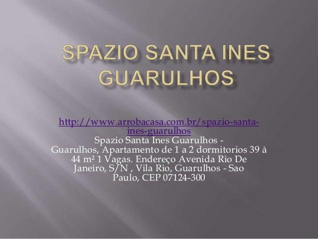 http://www.arrobacasa.com.br/spazio-santa-                  ines-guarulhos          Spazio Santa Ines Guarulhos -Guarulhos...