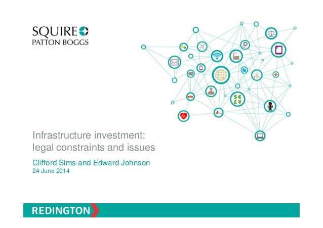 Infrastructure investment: legal constraints and issues Clifford Sims and Edward Johnson 24 June 2014
