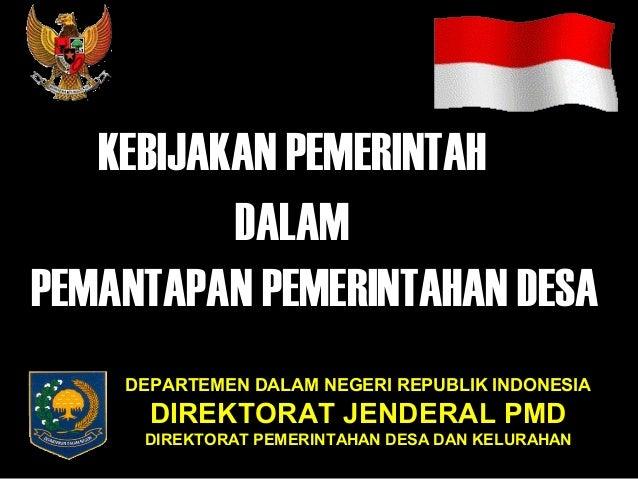 KEBIJAKAN PEMERINTAH          DALAMPEMANTAPAN PEMERINTAHAN DESA    DEPARTEMEN DALAM NEGERI REPUBLIK INDONESIA      DIREKTO...
