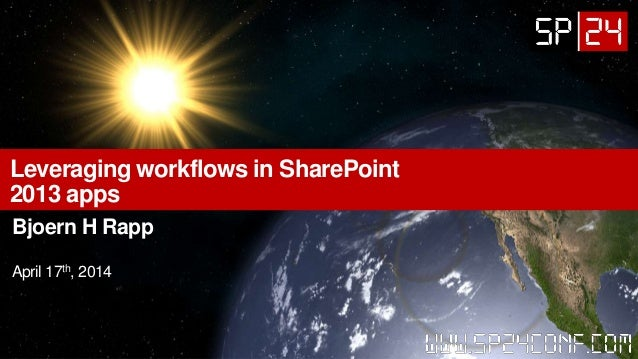 Leveraging workflows in SharePoint 2013 apps Bjoern H Rapp April 17th, 2014