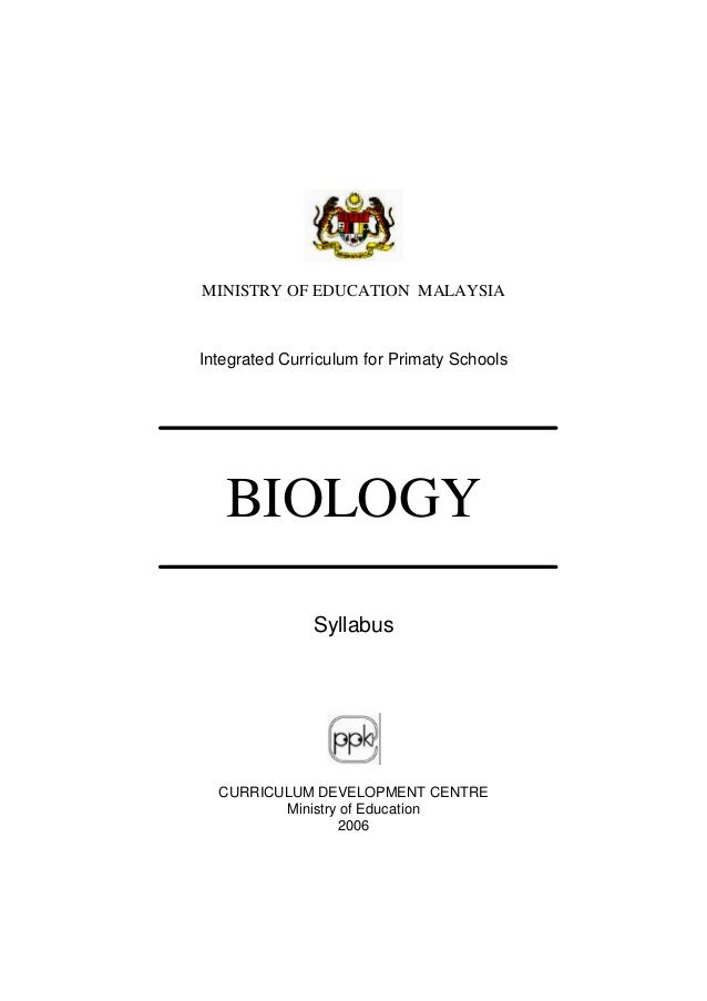 MINISTRY OF EDUCATION MALAYSIAIntegrated Curriculum for Primaty SchoolsBIOLOGYSyllabusCURRICULUM DEVELOPMENT CENTREMinistr...