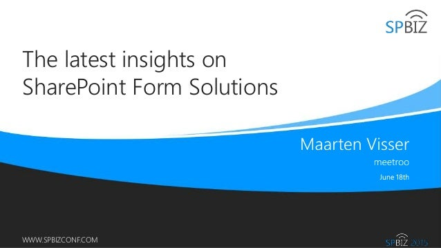 Online Conference June 17th and 18th 2015 WWW.SPBIZCONF.COM The latest insights on SharePoint Form Solutions