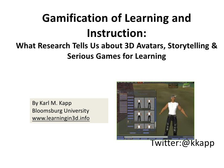 Gamification of Learning and Instruction: <br />What Research Tells Us about 3D Avatars, Storytelling & Serious Games for ...