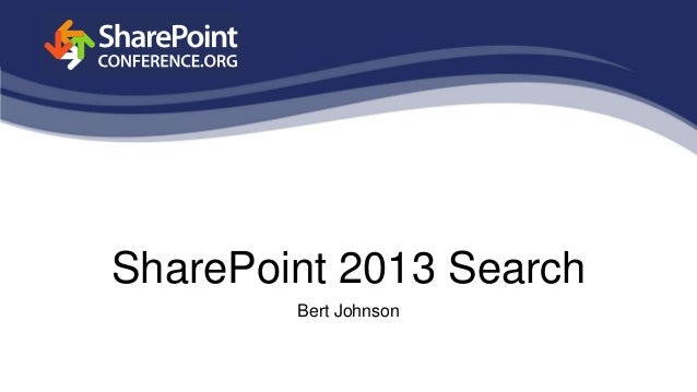 SharePoint 2013 SearchBert Johnson