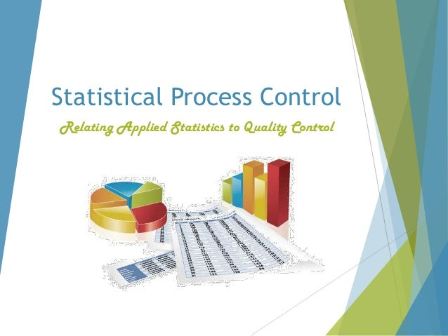 Statistical Process Control Relating Applied Statistics to Quality Control